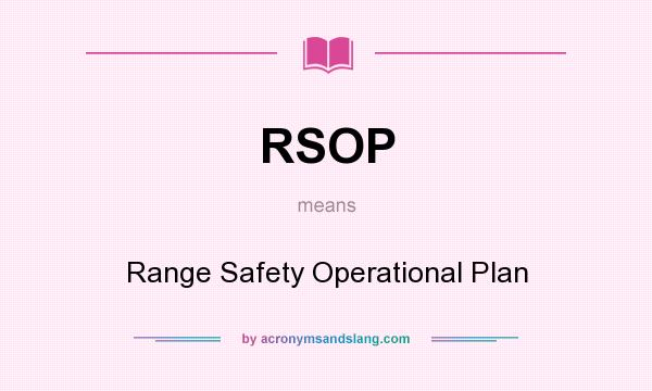 What does RSOP mean? It stands for Range Safety Operational Plan
