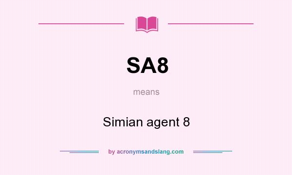 What does SA8 mean? It stands for Simian agent 8