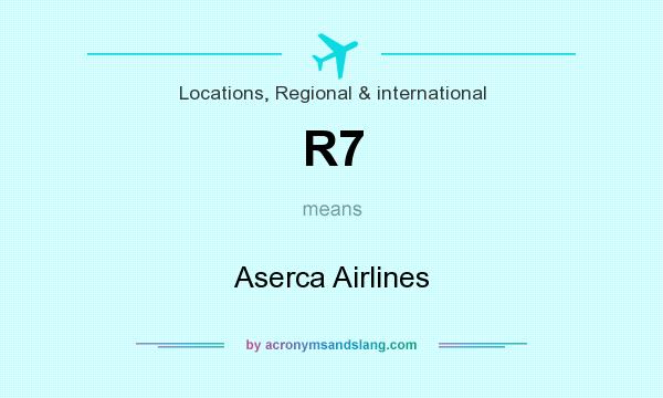 What does R7 mean? It stands for Aserca Airlines