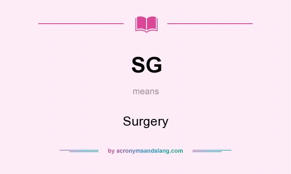What does SG mean? It stands for Surgery