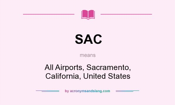 What does SAC mean? It stands for All Airports, Sacramento, California, United States