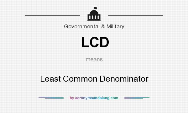 What does LCD mean? It stands for Least Common Denominator