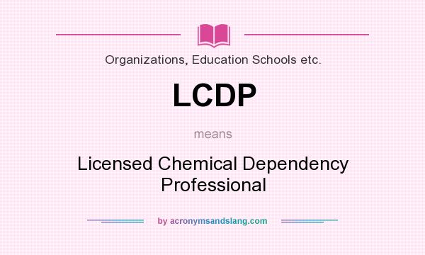 What does LCDP mean? It stands for Licensed Chemical Dependency Professional