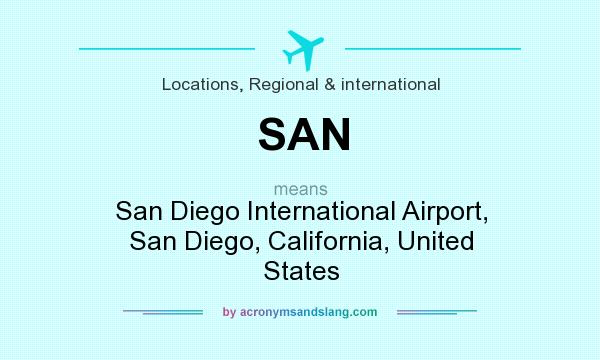 What does SAN mean? It stands for San Diego International Airport, San Diego, California, United States
