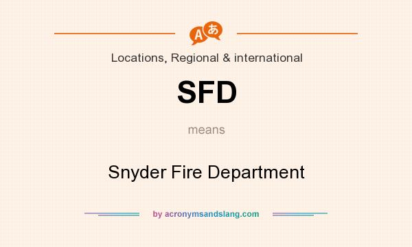 What does SFD mean? It stands for Snyder Fire Department