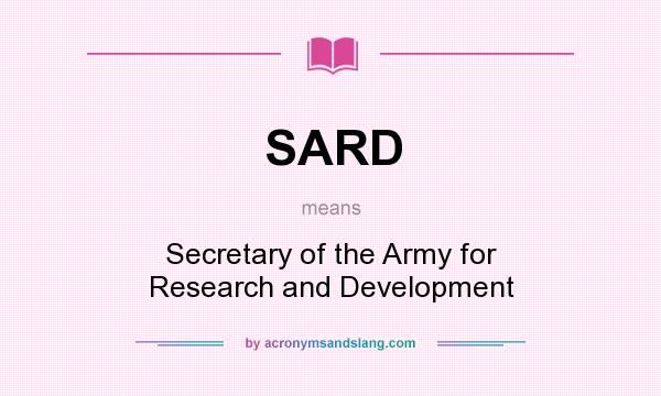 What does SARD mean? It stands for Secretary of the Army for Research and Development