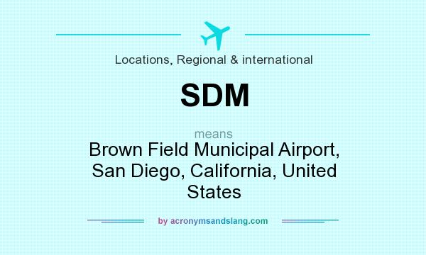 What does SDM mean? It stands for Brown Field Municipal Airport, San Diego, California, United States