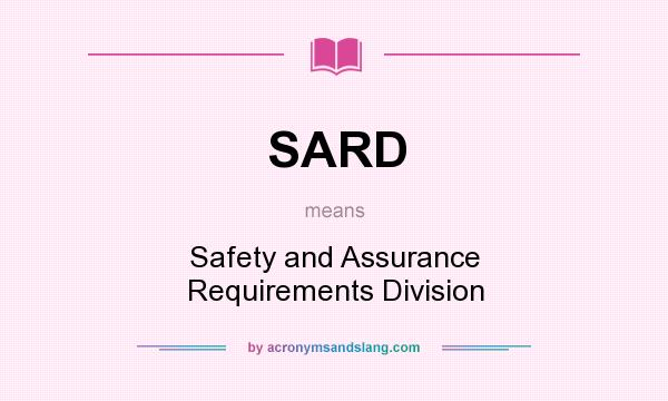 What does SARD mean? It stands for Safety and Assurance Requirements Division