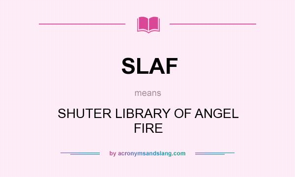 What does SLAF mean? It stands for SHUTER LIBRARY OF ANGEL FIRE