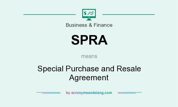 What does SPRA mean? It stands for Special Purchase and Resale Agreement
