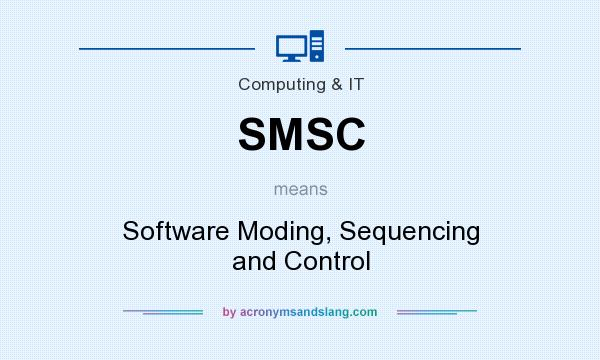 What does SMSC mean? It stands for Software Moding, Sequencing and Control