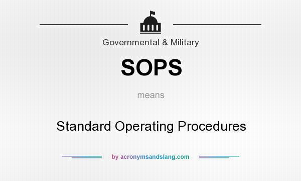 What does SOPS mean? It stands for Standard Operating Procedures