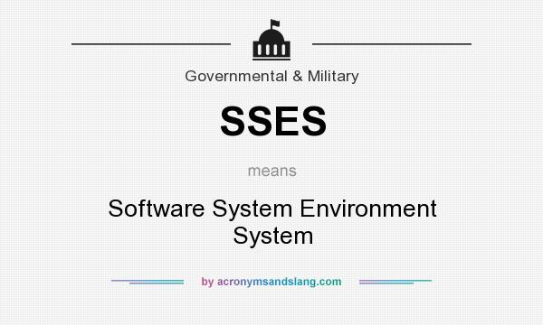 What does SSES mean? It stands for Software System Environment System