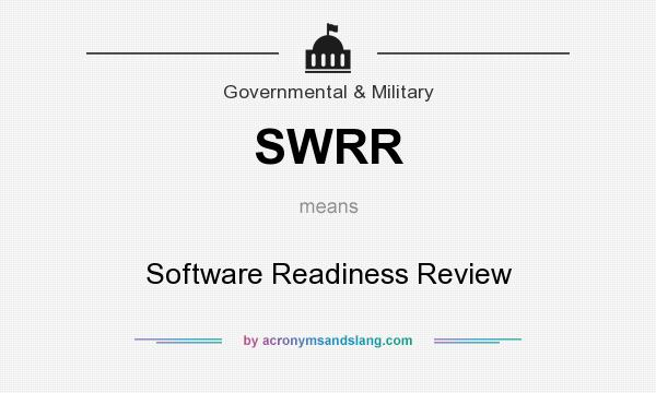 What does SWRR mean? It stands for Software Readiness Review