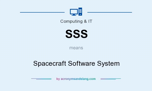 What does SSS mean? It stands for Spacecraft Software System