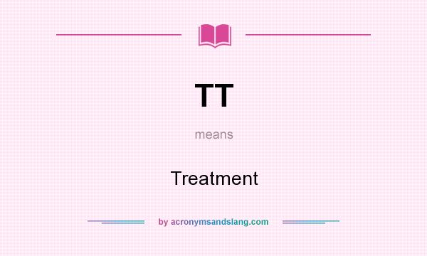 What does TT mean? It stands for Treatment