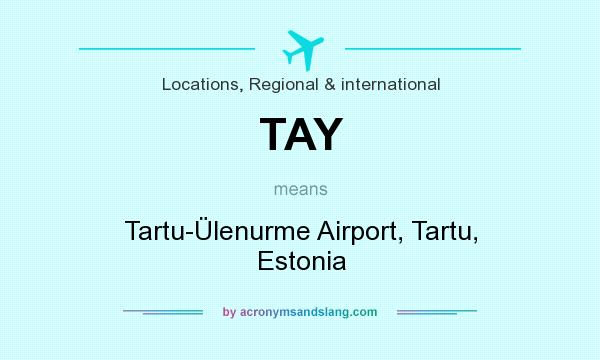 What does TAY mean? It stands for Tartu-Ülenurme Airport, Tartu, Estonia