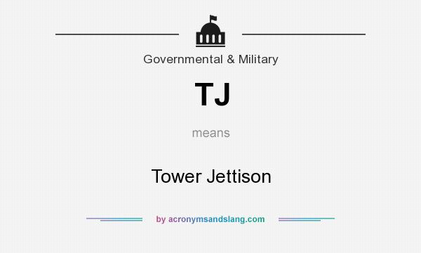 What does TJ mean? It stands for Tower Jettison