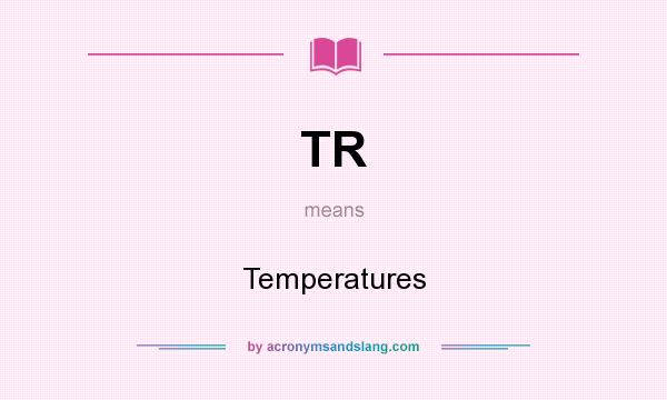 What does TR mean? It stands for Temperatures