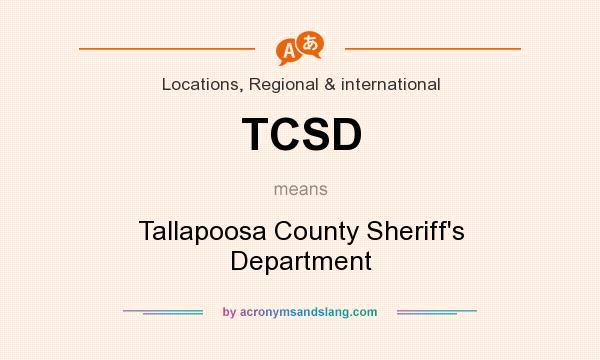 What does TCSD mean? It stands for Tallapoosa County Sheriff`s Department