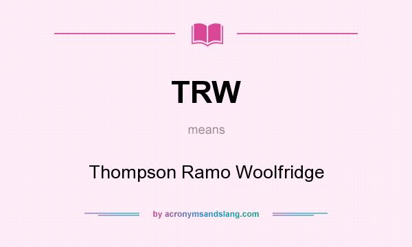 What does TRW mean? It stands for Thompson Ramo Woolfridge