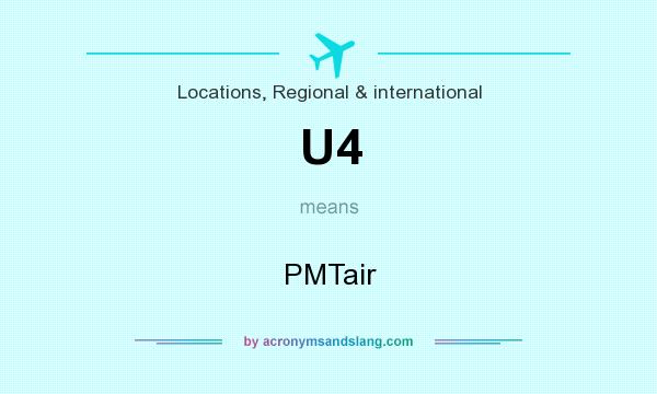 What does U4 mean? It stands for PMTair