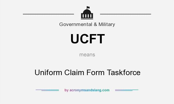 What does UCFT mean? It stands for Uniform Claim Form Taskforce