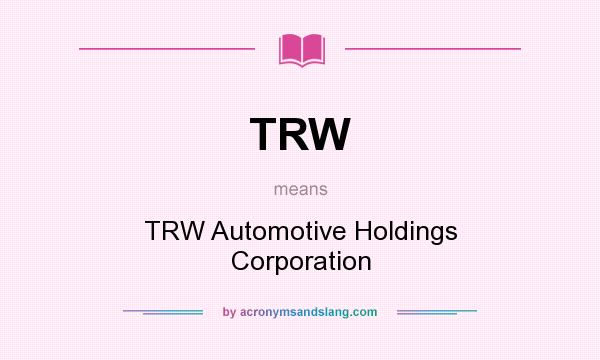 What does TRW mean? It stands for TRW Automotive Holdings Corporation