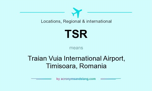 What does TSR mean? It stands for Traian Vuia International Airport, Timisoara, Romania