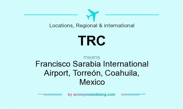 What does TRC mean? It stands for Francisco Sarabia International Airport, Torreón, Coahuila, Mexico