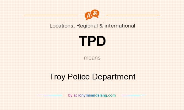 What does TPD mean? It stands for Troy Police Department