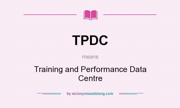 What does TPDC mean? It stands for Training and Performance Data Centre