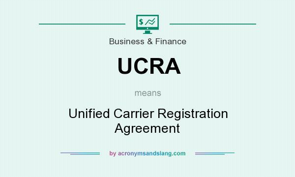 What does UCRA mean? It stands for Unified Carrier Registration Agreement