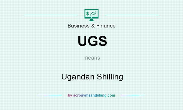 What does UGS mean? It stands for Ugandan Shilling