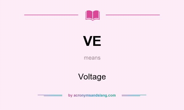 What does VE mean? It stands for Voltage