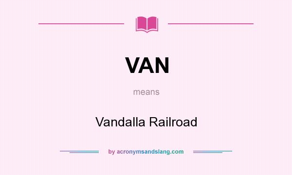 What does VAN mean? It stands for Vandalla Railroad