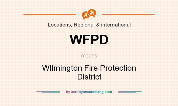 What does WFPD mean? It stands for WIlmington Fire Protection District