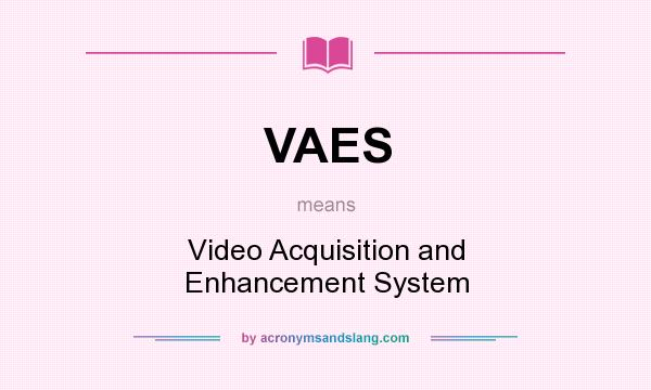 What does VAES mean? It stands for Video Acquisition and Enhancement System