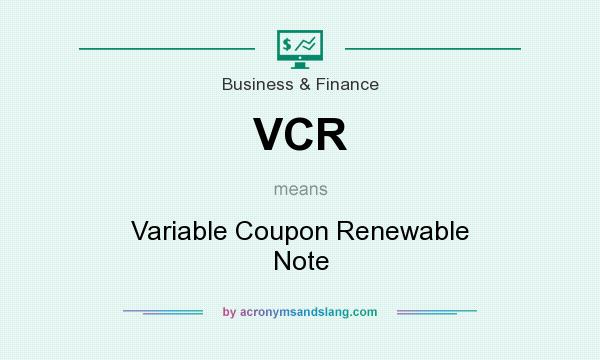 What does VCR mean? It stands for Variable Coupon Renewable Note