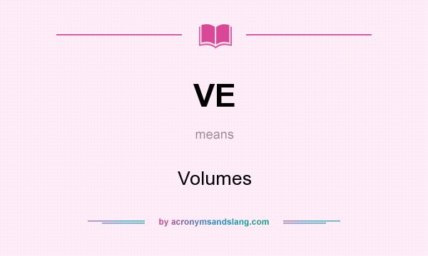 What does VE mean? It stands for Volumes