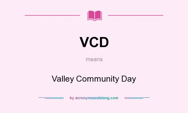 What does VCD mean? It stands for Valley Community Day