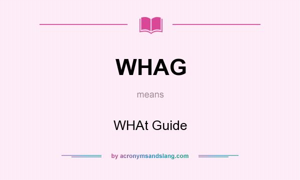 What does WHAG mean? It stands for WHAt Guide