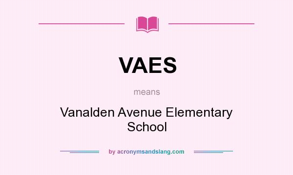 What does VAES mean? It stands for Vanalden Avenue Elementary School