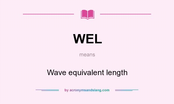 What does WEL mean? It stands for Wave equivalent length