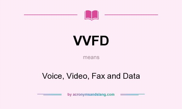 What does VVFD mean? It stands for Voice, Video, Fax and Data