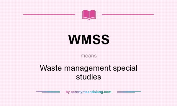 What does WMSS mean? It stands for Waste management special studies