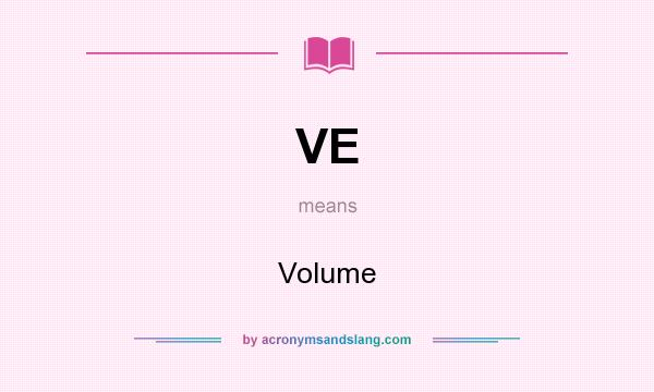 What does VE mean? It stands for Volume