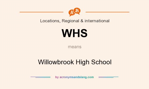 What does WHS mean? It stands for Willowbrook High School
