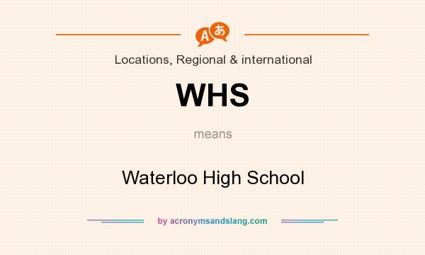 What does WHS mean? It stands for Waterloo High School