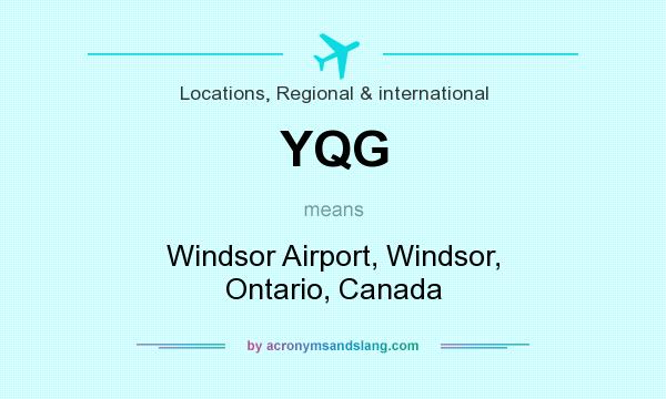 What does YQG mean? It stands for Windsor Airport, Windsor, Ontario, Canada